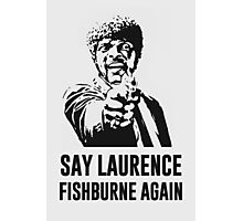 Say Laurence Fishburne Again! Photographic Print