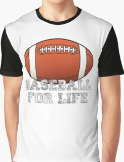 Baseball For Life - Annoy your friends!! Graphic T-Shirt