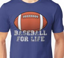 Baseball For Life - Annoy your friends!! Unisex T-Shirt