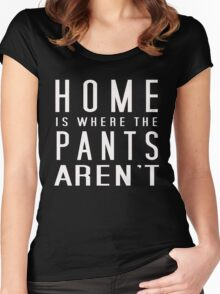 Home is where the pants aren't Women's Fitted Scoop T-Shirt