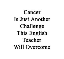 Cancer Is Just Another Challenge This English Teacher Will Overcome Photographic Print