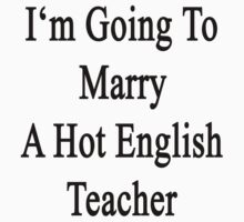 I'm Going To Marry A Hot English Teacher  by supernova23