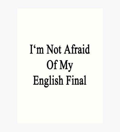 I'm Not Afraid Of My English Final  Art Print