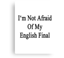 I'm Not Afraid Of My English Final  Canvas Print