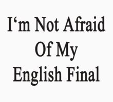I'm Not Afraid Of My English Final  by supernova23