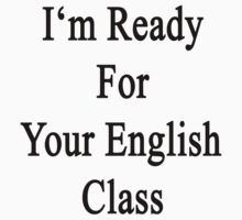 I'm Ready For Your English Class  by supernova23