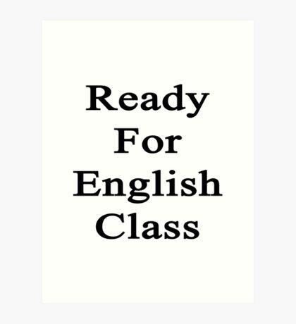 Ready For English Class  Art Print
