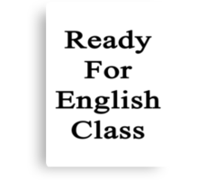 Ready For English Class  Canvas Print