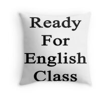 Ready For English Class  Throw Pillow