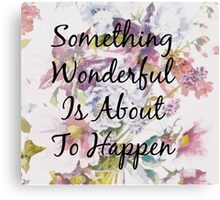 Something Wonderful - Floral Typography Print Canvas Print
