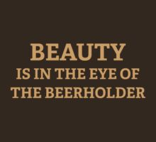 Beauty Is In The Eye Of The Beerholder by BrightDesign