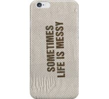 SOMETIMES LIFE IS MESSY iPhone Case/Skin