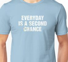 Everyday Is A Second Chance Unisex T-Shirt