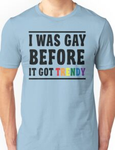 I Was Gay Before It Got Trendy T-Shirt