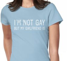 I'm Not Gay But My Girlfriend Is Womens Fitted T-Shirt