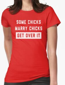 Some Chicks Marry Chicks, Get Over It Womens Fitted T-Shirt