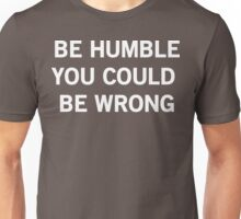 Be Humble You Could Be Wrong Unisex T-Shirt