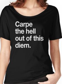 Carpe the Hell Out of This Diem Women's Relaxed Fit T-Shirt