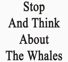 Stop And Think About The Whales  by supernova23
