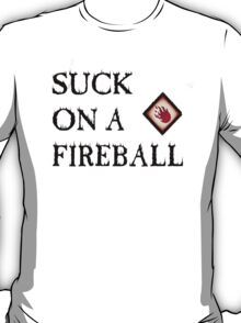 Suck On A Fireball T-Shirt