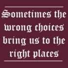 Sometimes the Wrong Choices Bring Us to the Right Places by inspires