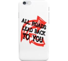 All Roads Lead Back To You iPhone Case/Skin