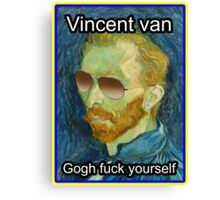 Vincent van Gogh Fuck Yourself Canvas Print