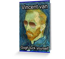 Vincent van Gogh Fuck Yourself Greeting Card