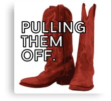 Pulling. Them. Off. The Red Boots. Canvas Print