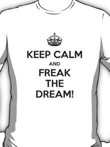 KEEP CALM... Freak the Dream! T-Shirt