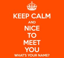 KEEP CALM... Nice to meet you! by FallenAngelGM
