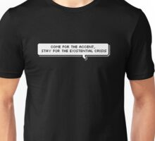 Come for the accent, Stay for the Existential Crisis Unisex T-Shirt