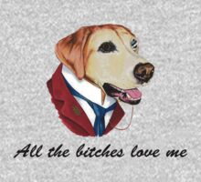 """All the bitches love me"" - Dog by 1to7"