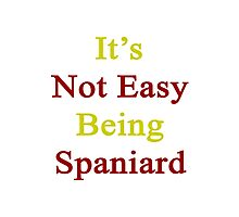 It's Not Easy Being Spaniard  Photographic Print