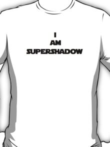 I am SuperShadow T-Shirt