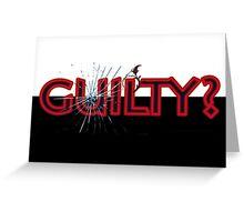 Guilty? Greeting Card