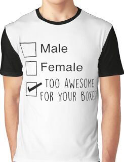 I'm too awesome for your boxes Graphic T-Shirt