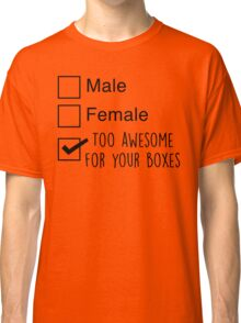 I'm too awesome for your boxes Classic T-Shirt