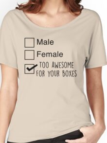 I'm too awesome for your boxes Women's Relaxed Fit T-Shirt