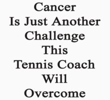 Cancer Is Just Another Challenge This Tennis Coach Will Overcome  by supernova23