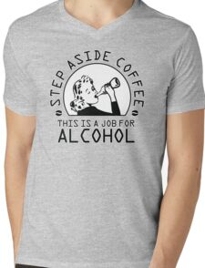 Step aside coffee - this is a job for alcohol Mens V-Neck T-Shirt