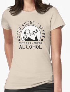 Step aside coffee - this is a job for alcohol T-Shirt