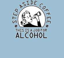 Step aside coffee - this is a job for alcohol Womens T-Shirt