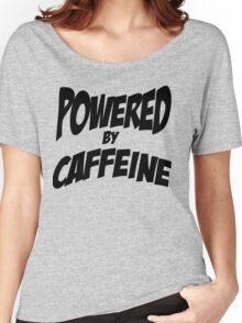 Powered by caffeine Women's Relaxed Fit T-Shirt