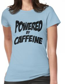 Powered by caffeine Womens Fitted T-Shirt