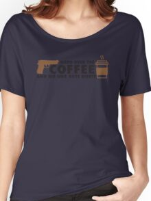 Hand over the coffee and no one gets hurt! Women's Relaxed Fit T-Shirt