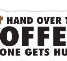 Hand over the coffee and no one gets hurt! Sticker