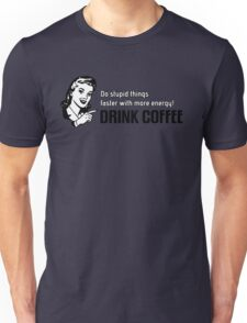Do stupid things faster with more energy - Drink Coffee Unisex T-Shirt