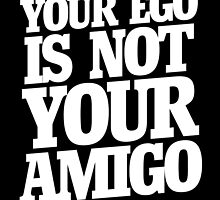 Your ego is not your amigo  by Boogiemonst