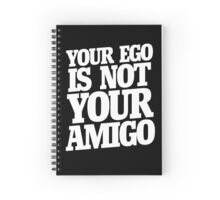 Your ego is not your amigo  Spiral Notebook